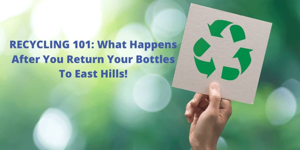 What happens to your bottles after you recycle them at East Hills!
